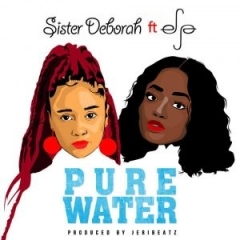 Sister Deborah - Pure Water ft. Efya (Prod. By JeriBeatz)